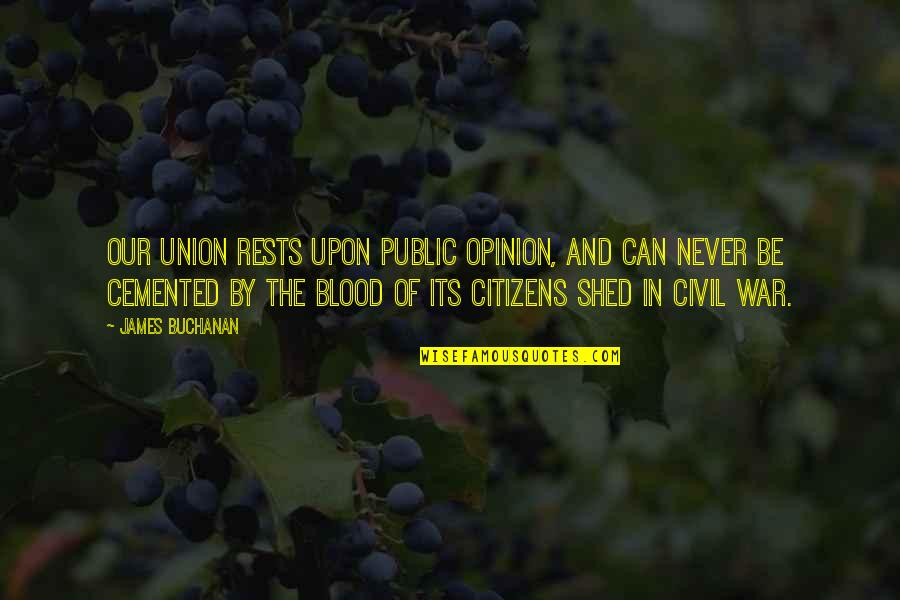 Rests Quotes By James Buchanan: Our union rests upon public opinion, and can