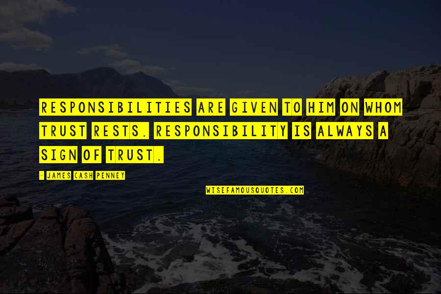 Rests Quotes By James Cash Penney: Responsibilities are given to him on whom trust