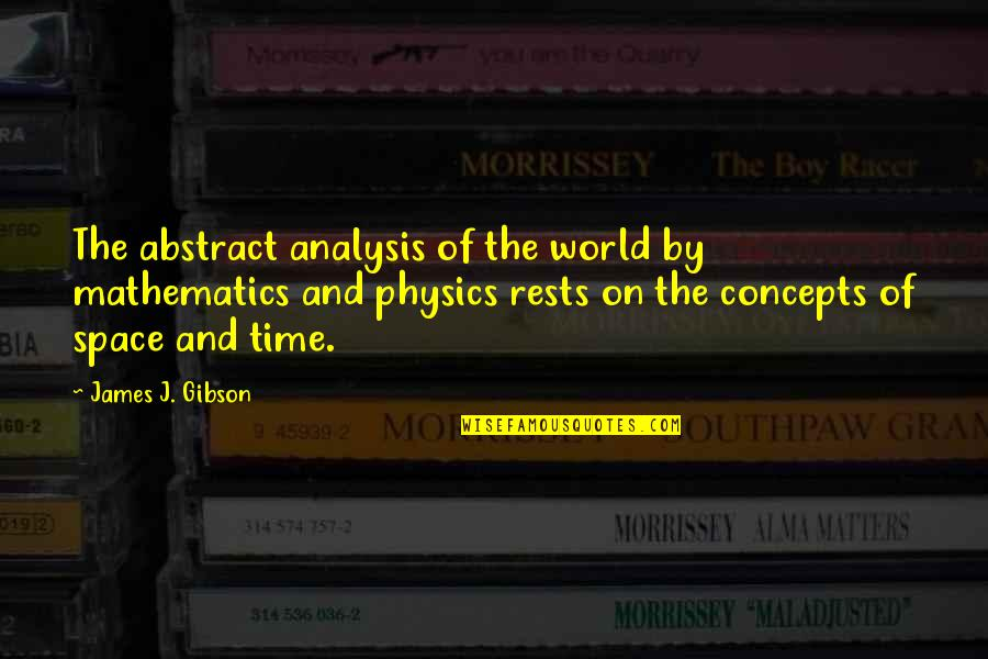 Rests Quotes By James J. Gibson: The abstract analysis of the world by mathematics