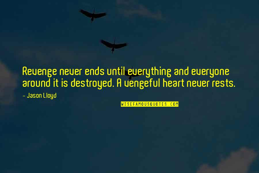 Rests Quotes By Jason Lloyd: Revenge never ends until everything and everyone around