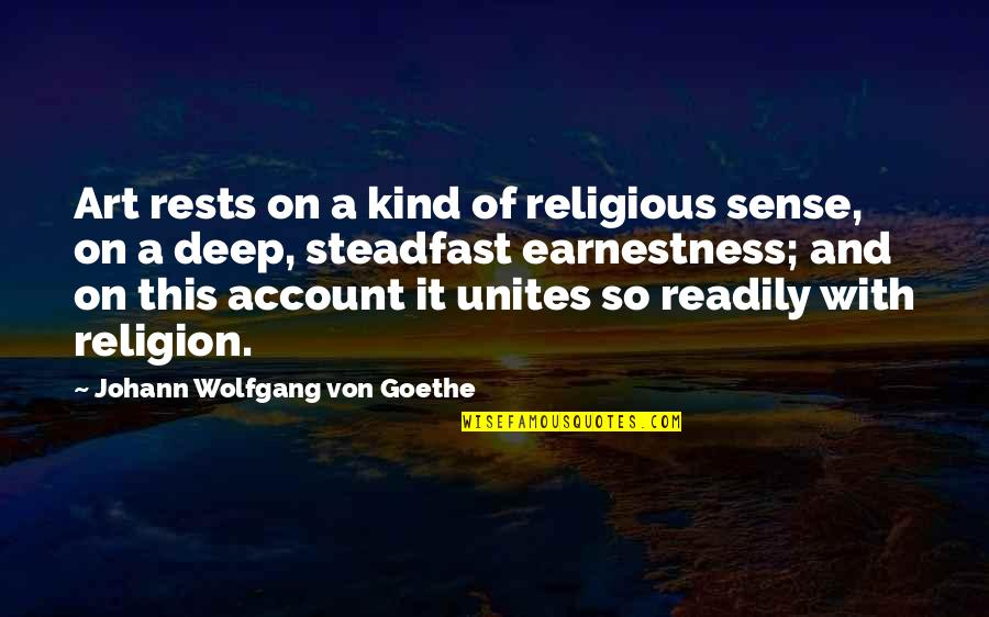 Rests Quotes By Johann Wolfgang Von Goethe: Art rests on a kind of religious sense,