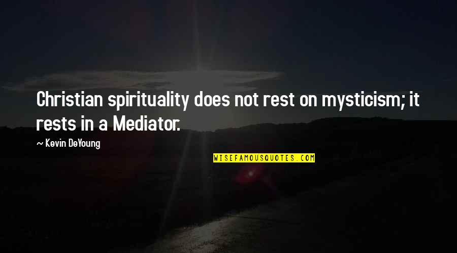Rests Quotes By Kevin DeYoung: Christian spirituality does not rest on mysticism; it