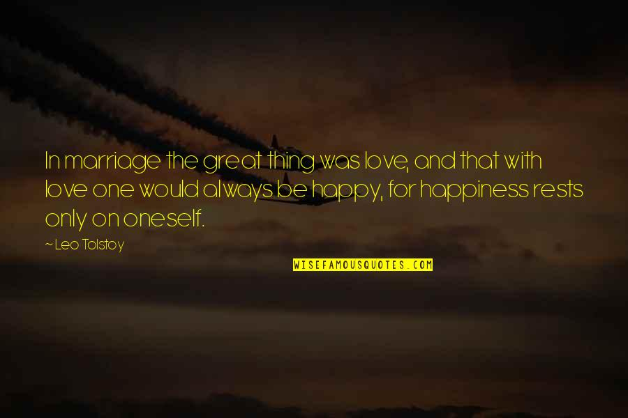Rests Quotes By Leo Tolstoy: In marriage the great thing was love, and