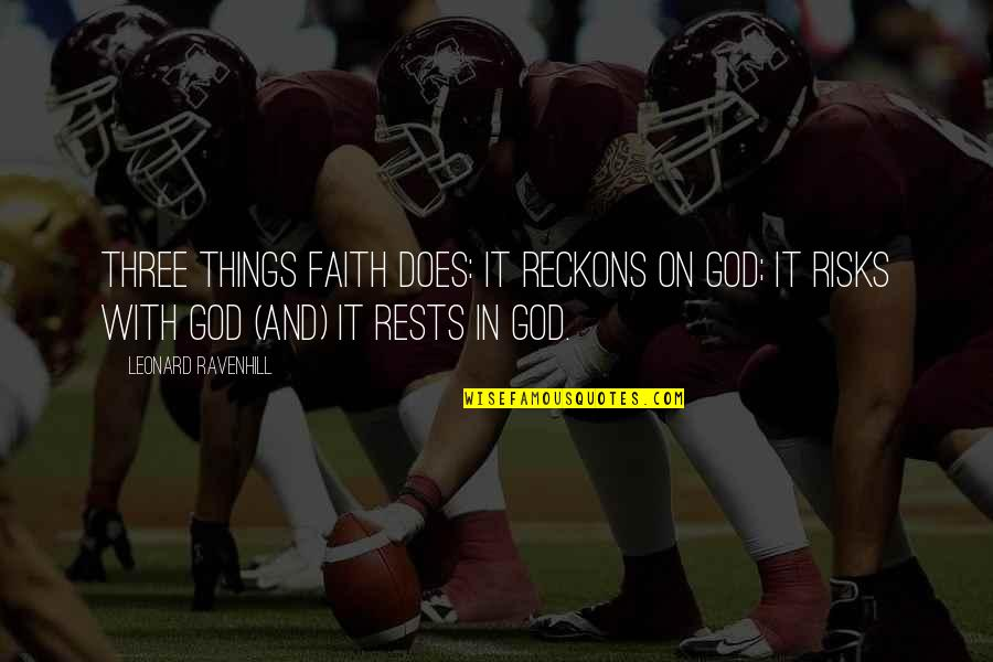 Rests Quotes By Leonard Ravenhill: Three things faith does: it reckons on God;