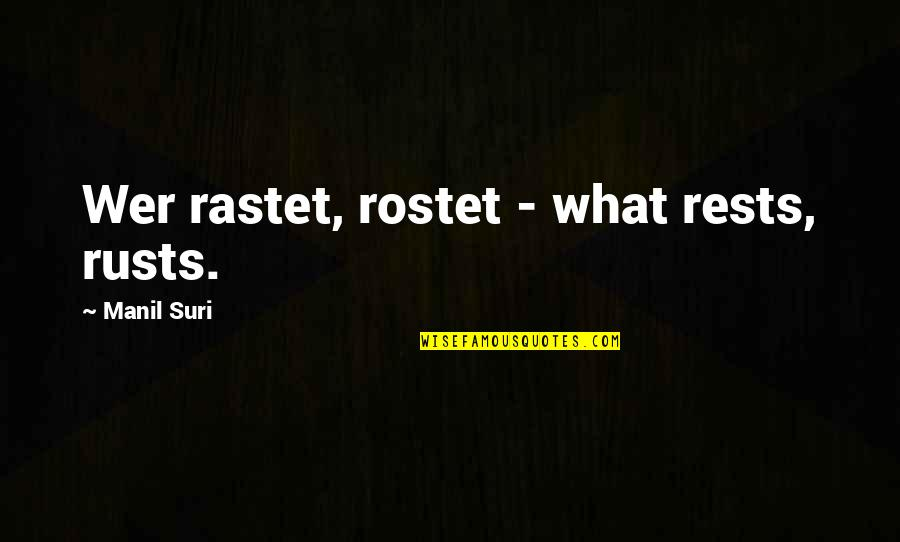 Rests Quotes By Manil Suri: Wer rastet, rostet - what rests, rusts.