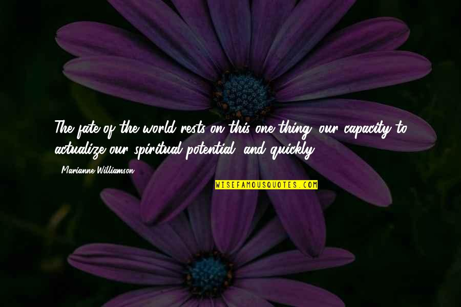 Rests Quotes By Marianne Williamson: The fate of the world rests on this