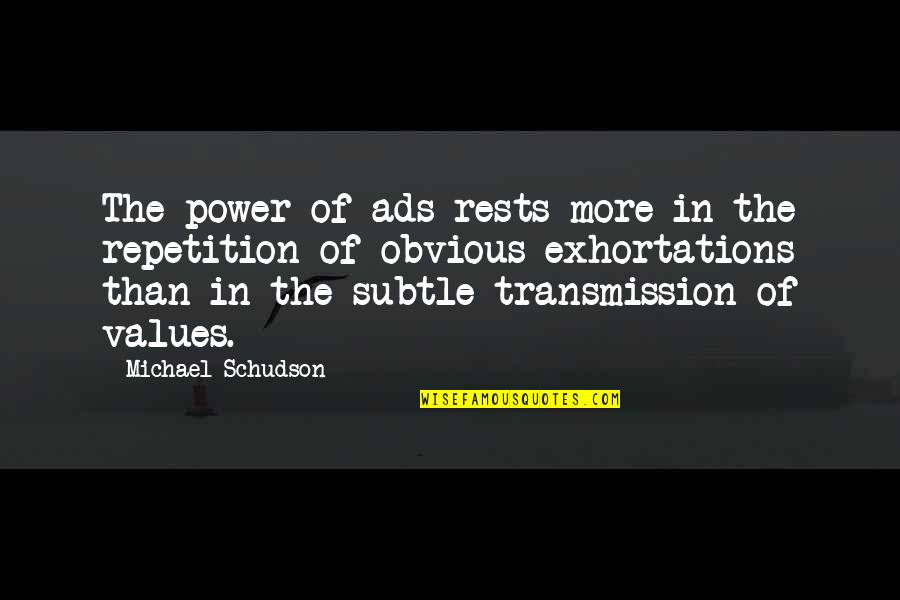 Rests Quotes By Michael Schudson: The power of ads rests more in the