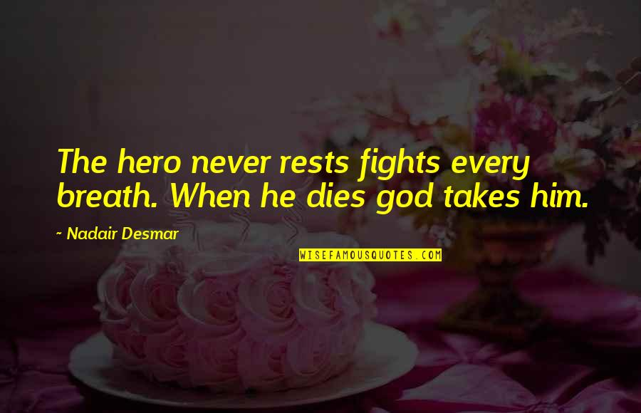 Rests Quotes By Nadair Desmar: The hero never rests fights every breath. When