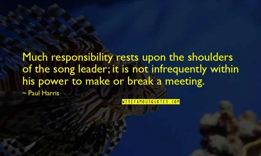 Rests Quotes By Paul Harris: Much responsibility rests upon the shoulders of the