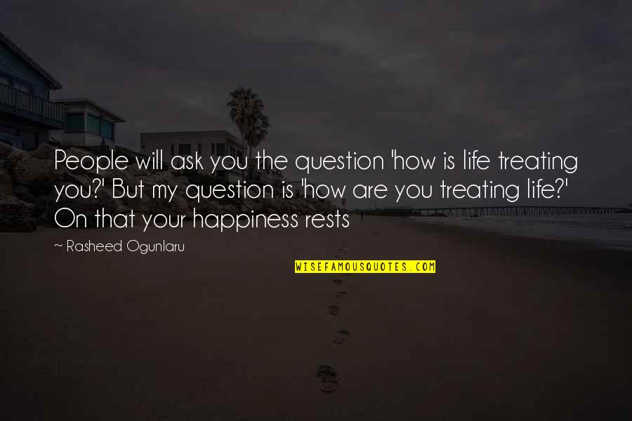 Rests Quotes By Rasheed Ogunlaru: People will ask you the question 'how is
