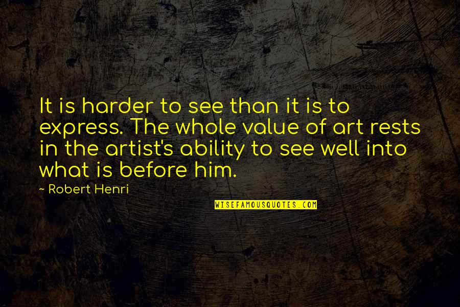 Rests Quotes By Robert Henri: It is harder to see than it is