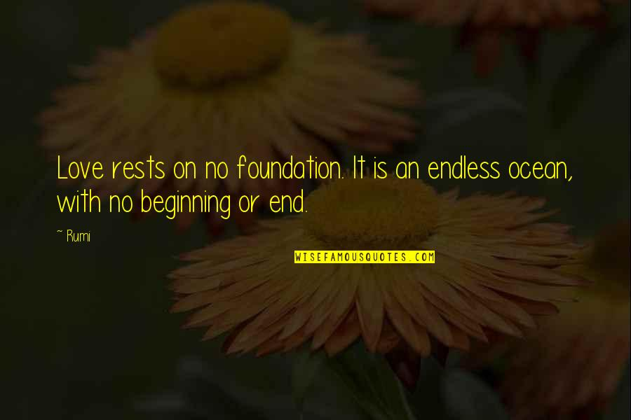 Rests Quotes By Rumi: Love rests on no foundation. It is an