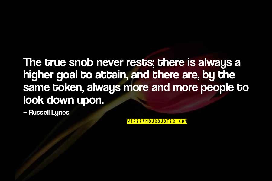 Rests Quotes By Russell Lynes: The true snob never rests; there is always