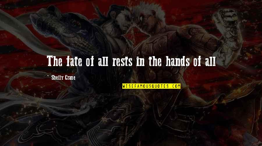 Rests Quotes By Shelly Crane: The fate of all rests in the hands