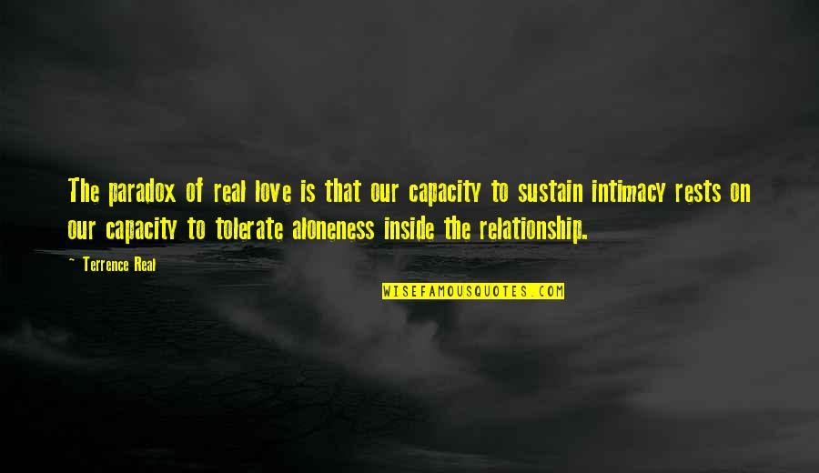 Rests Quotes By Terrence Real: The paradox of real love is that our
