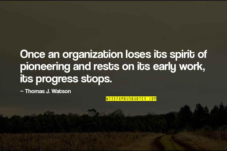 Rests Quotes By Thomas J. Watson: Once an organization loses its spirit of pioneering