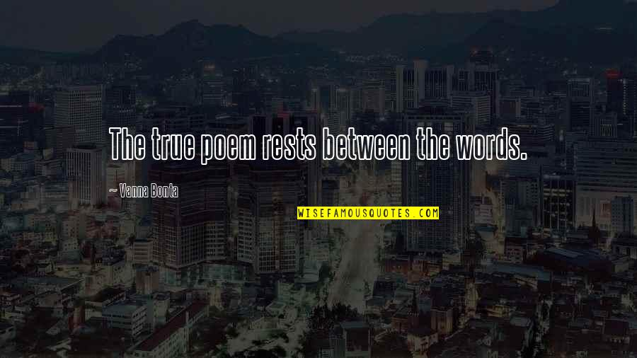 Rests Quotes By Vanna Bonta: The true poem rests between the words.