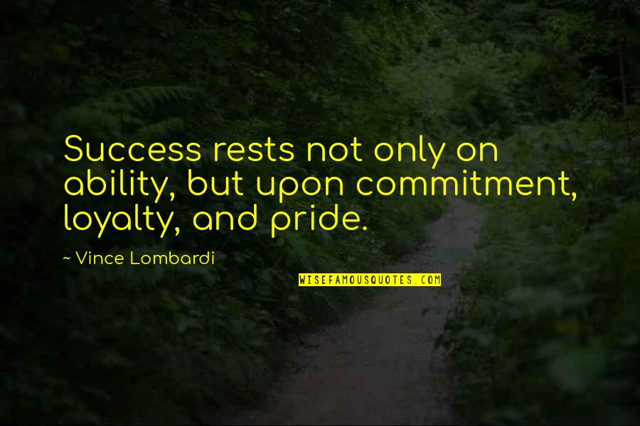 Rests Quotes By Vince Lombardi: Success rests not only on ability, but upon
