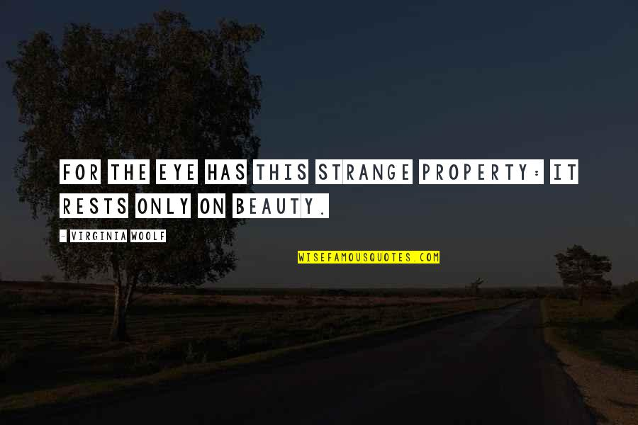 Rests Quotes By Virginia Woolf: For the eye has this strange property: it