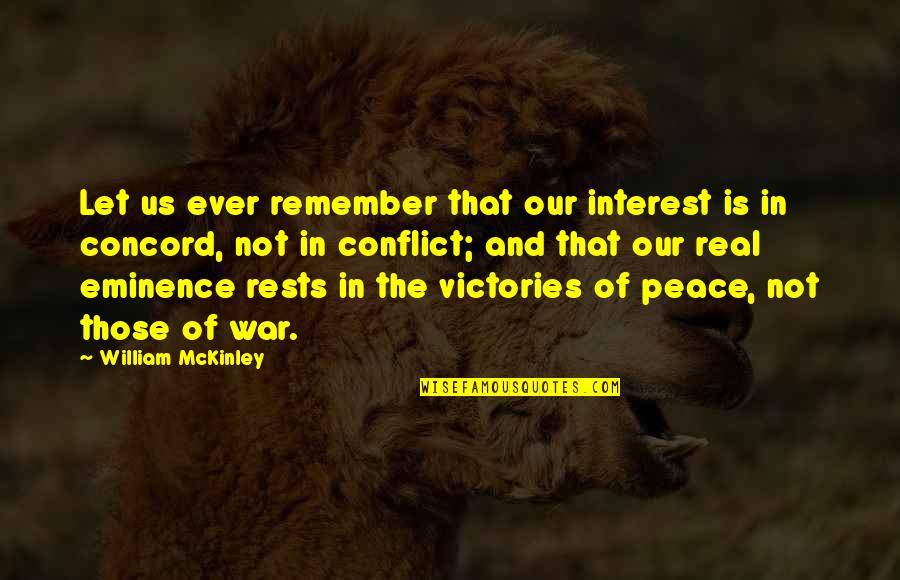 Rests Quotes By William McKinley: Let us ever remember that our interest is