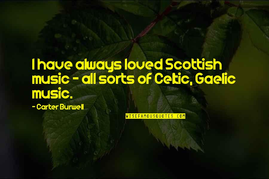 Restyling Quotes By Carter Burwell: I have always loved Scottish music - all