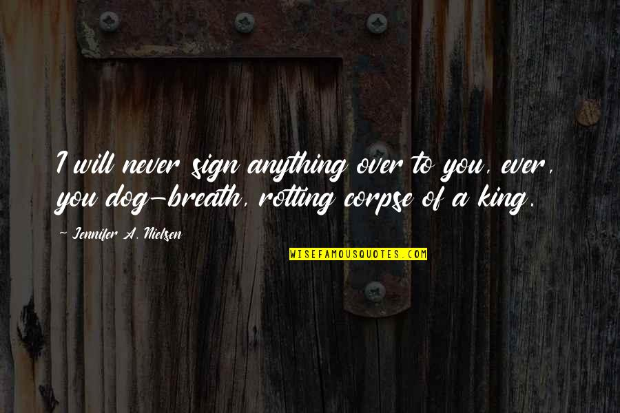 Restyling Quotes By Jennifer A. Nielsen: I will never sign anything over to you,