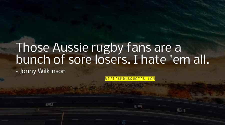 Restyling Quotes By Jonny Wilkinson: Those Aussie rugby fans are a bunch of