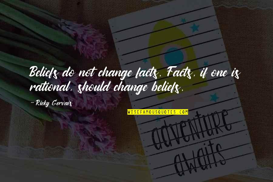 Restyling Quotes By Ricky Gervais: Beliefs do not change facts. Facts, if one