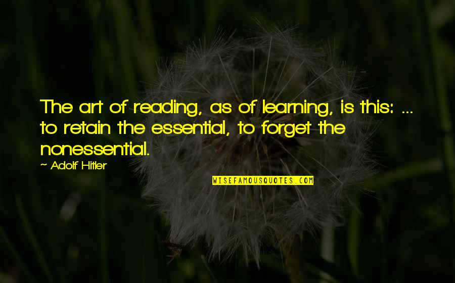 Retain Quotes By Adolf Hitler: The art of reading, as of learning, is