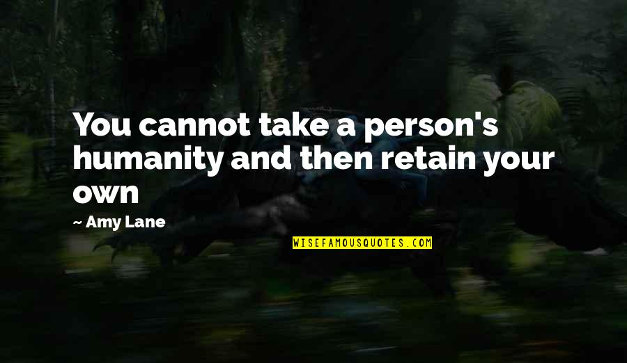 Retain Quotes By Amy Lane: You cannot take a person's humanity and then