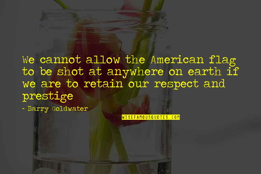 Retain Quotes By Barry Goldwater: We cannot allow the American flag to be