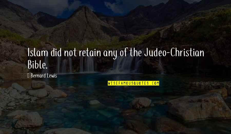 Retain Quotes By Bernard Lewis: Islam did not retain any of the Judeo-Christian