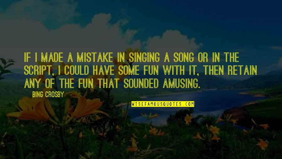 Retain Quotes By Bing Crosby: If I made a mistake in singing a