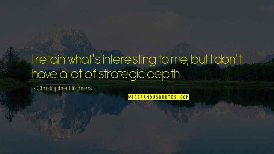 Retain Quotes By Christopher Hitchens: I retain what's interesting to me, but I