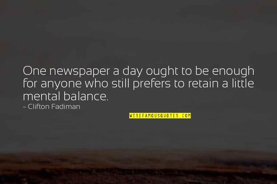 Retain Quotes By Clifton Fadiman: One newspaper a day ought to be enough