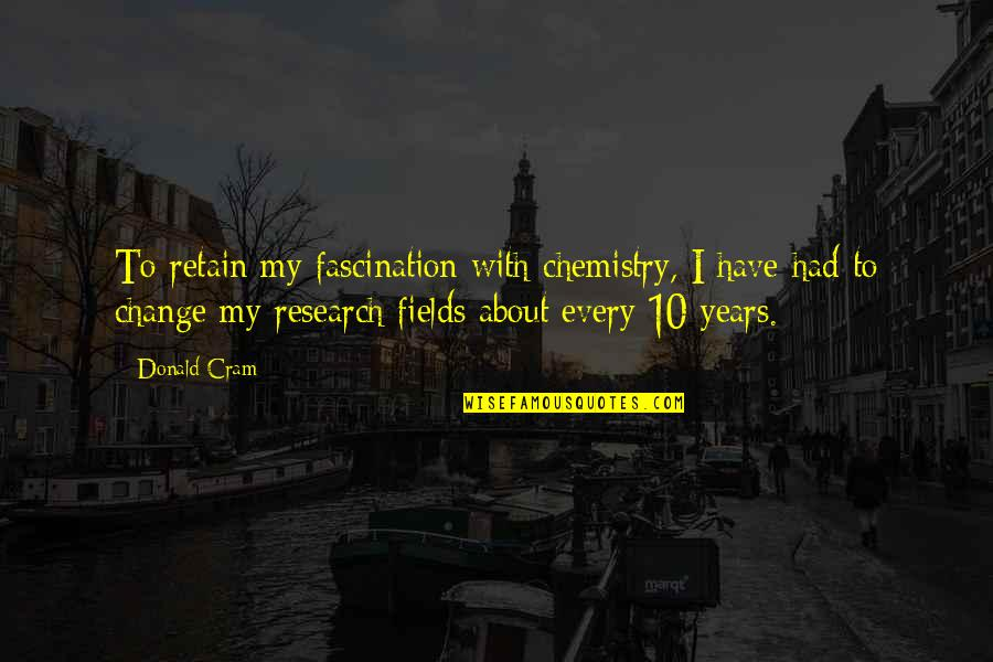 Retain Quotes By Donald Cram: To retain my fascination with chemistry, I have
