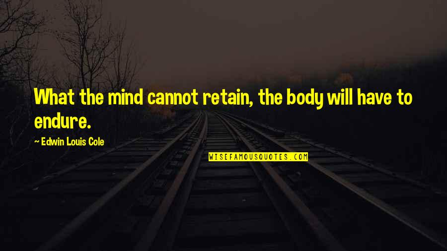 Retain Quotes By Edwin Louis Cole: What the mind cannot retain, the body will