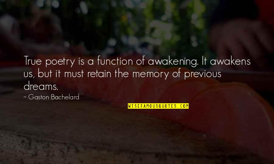Retain Quotes By Gaston Bachelard: True poetry is a function of awakening. It