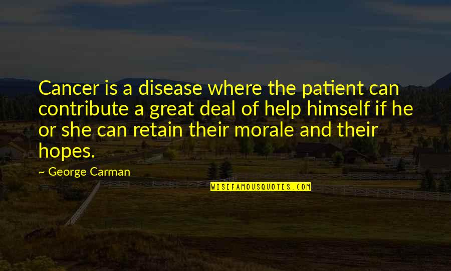 Retain Quotes By George Carman: Cancer is a disease where the patient can