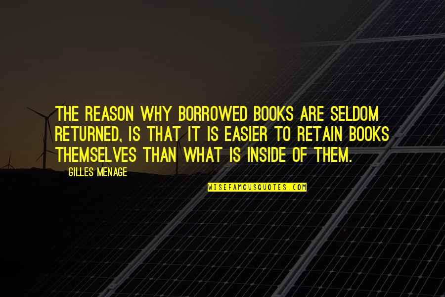 Retain Quotes By Gilles Menage: The reason why borrowed books are seldom returned,