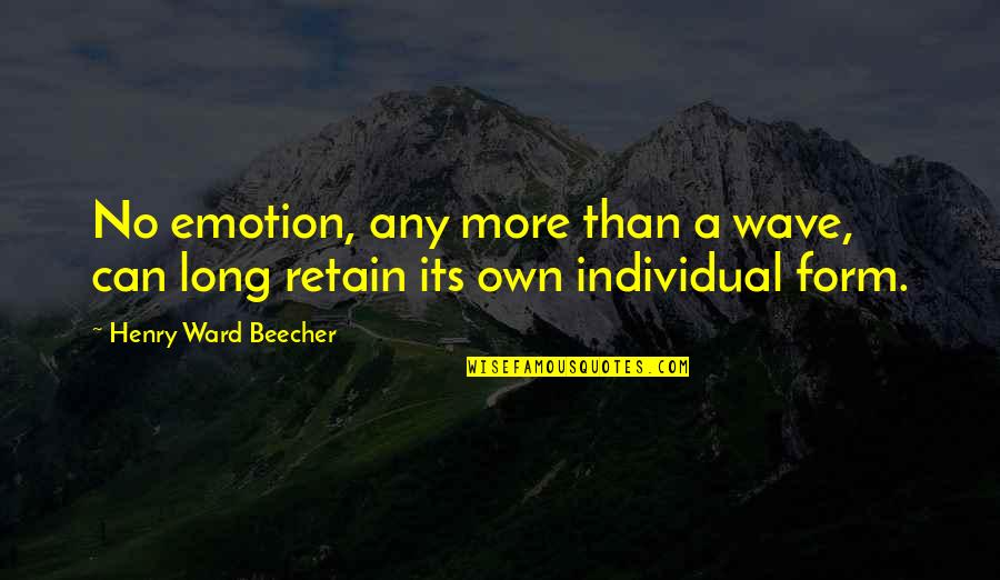 Retain Quotes By Henry Ward Beecher: No emotion, any more than a wave, can