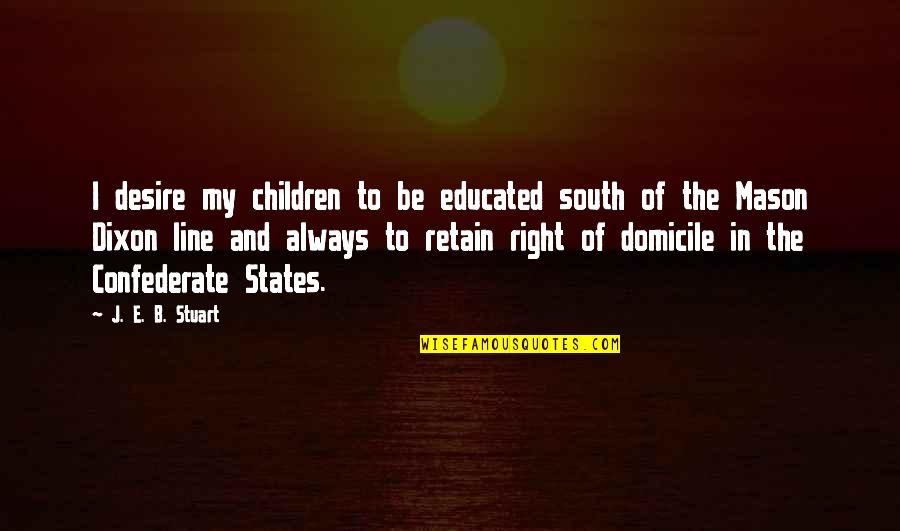 Retain Quotes By J. E. B. Stuart: I desire my children to be educated south