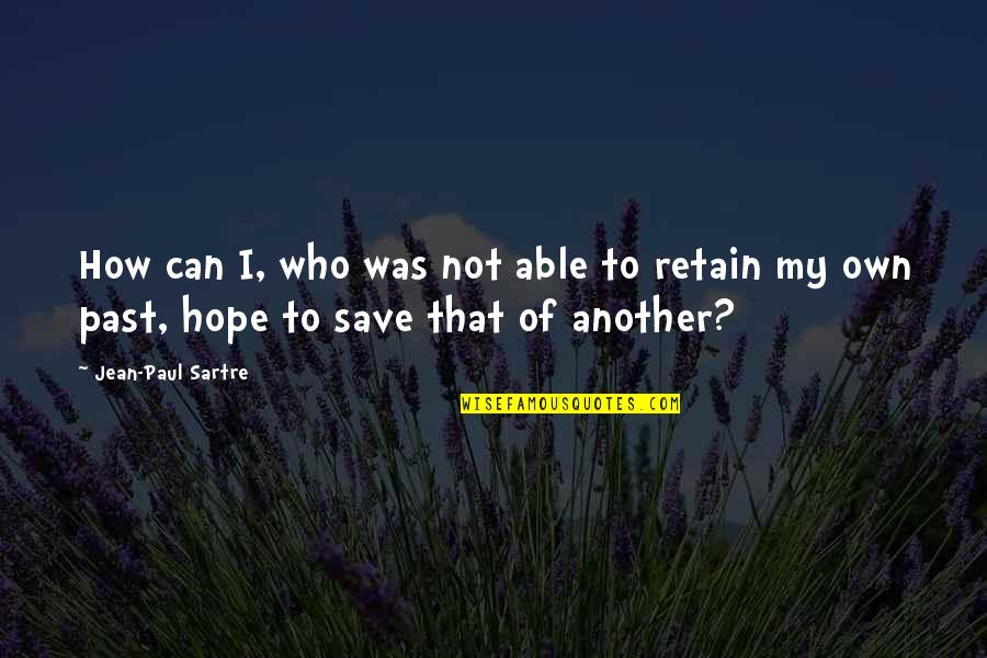 Retain Quotes By Jean-Paul Sartre: How can I, who was not able to