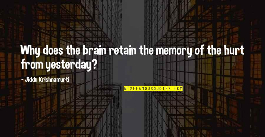Retain Quotes By Jiddu Krishnamurti: Why does the brain retain the memory of