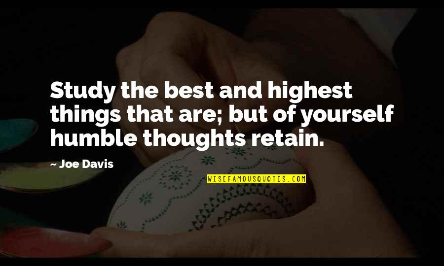 Retain Quotes By Joe Davis: Study the best and highest things that are;