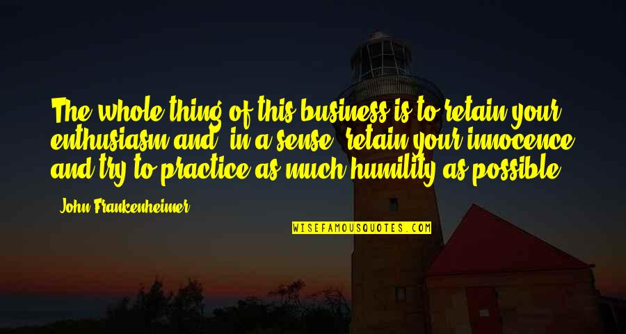 Retain Quotes By John Frankenheimer: The whole thing of this business is to