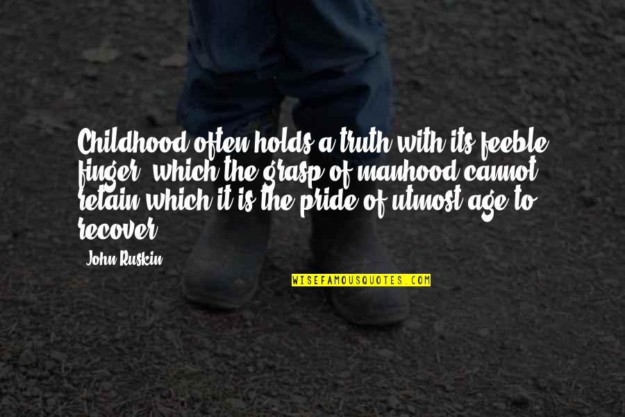 Retain Quotes By John Ruskin: Childhood often holds a truth with its feeble