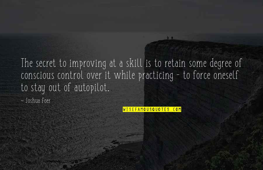 Retain Quotes By Joshua Foer: The secret to improving at a skill is