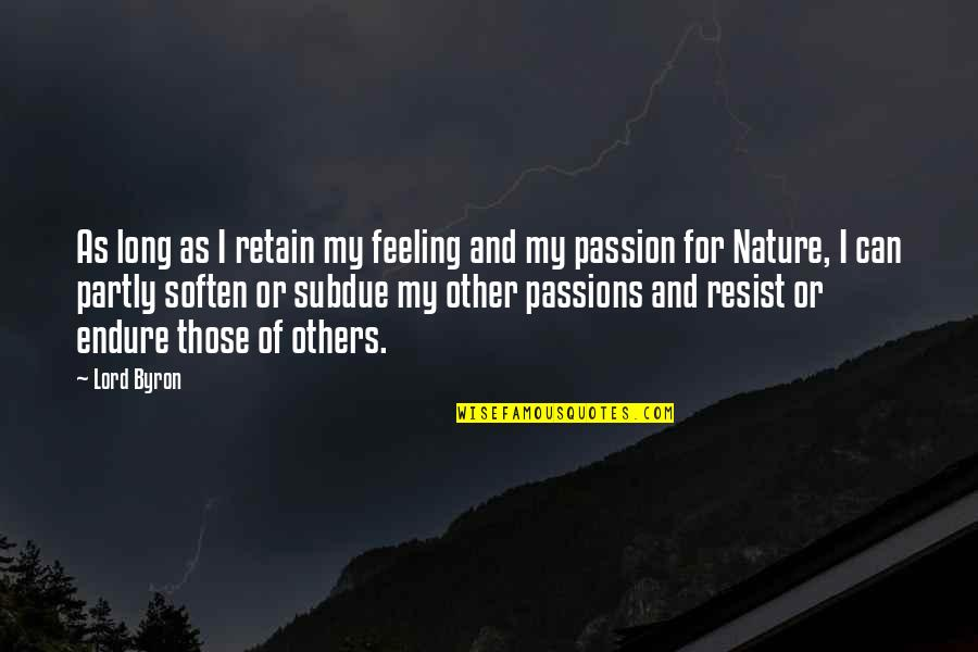 Retain Quotes By Lord Byron: As long as I retain my feeling and