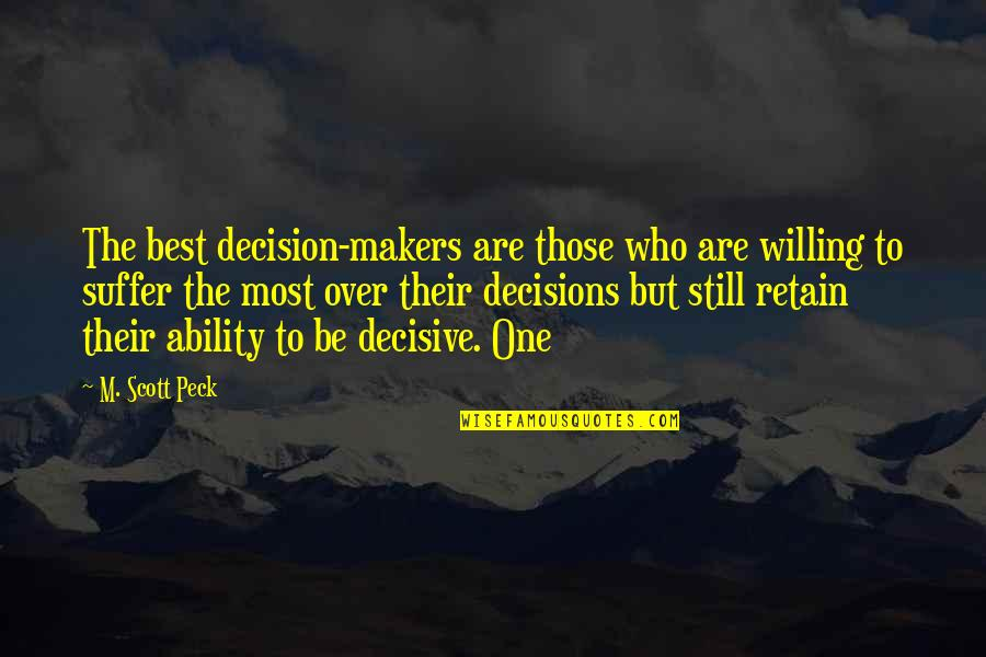 Retain Quotes By M. Scott Peck: The best decision-makers are those who are willing